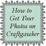 Tips on Getting More of Your Photos Accepted on Craftgawker