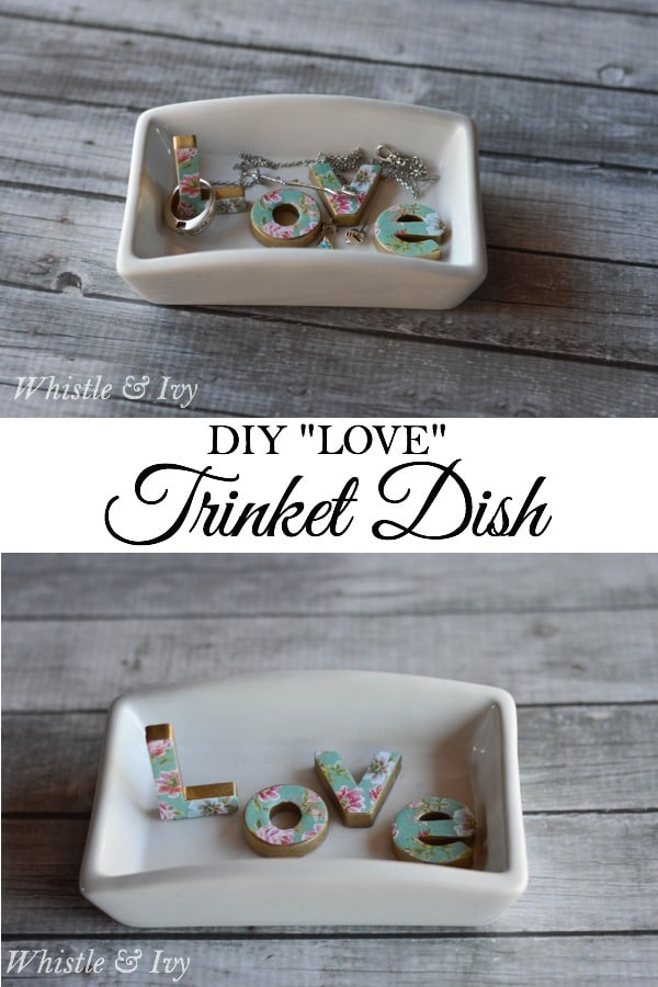 "DIY ""Love"" Trinket Dish - Make this lovely trinket dish from a soap dish and some alphabet magnets. So easy!"