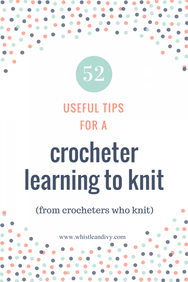 52 Tips for a Crocheter Learning to Knit. Are you a crocheter ready to try your hand at knitting? Here are some useful tips before you get started.