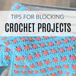 CROCHET TIP: How to Block your Crochet Projects